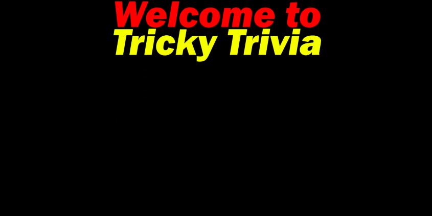 Tricky Trivia